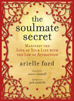 The Soulmate Secret: Manifest the Love of Your Life With the Law of Attraction by Arielle Ford